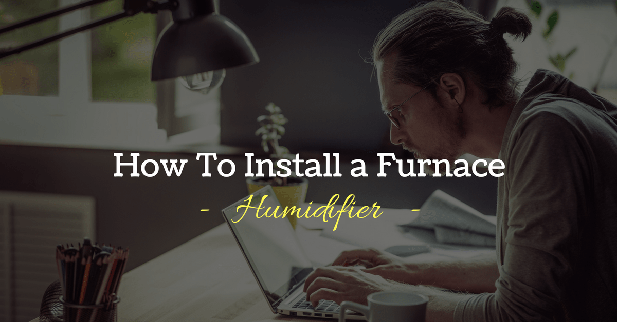 How To Install a Furnace Humidifier