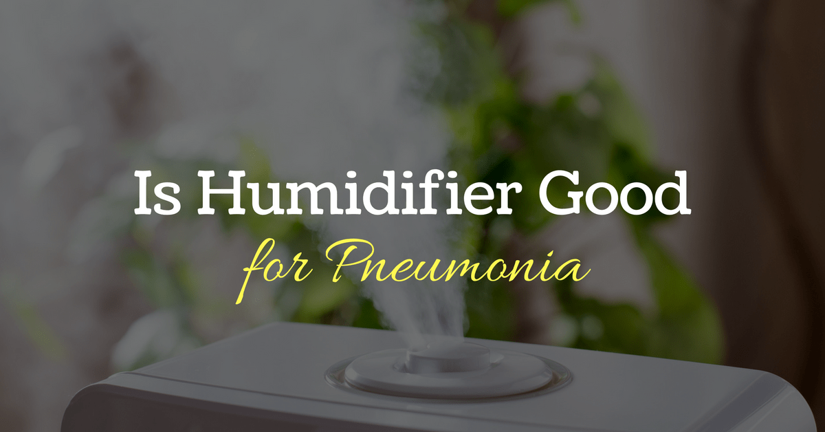 Is a Humidifier Good For Pneumonia?