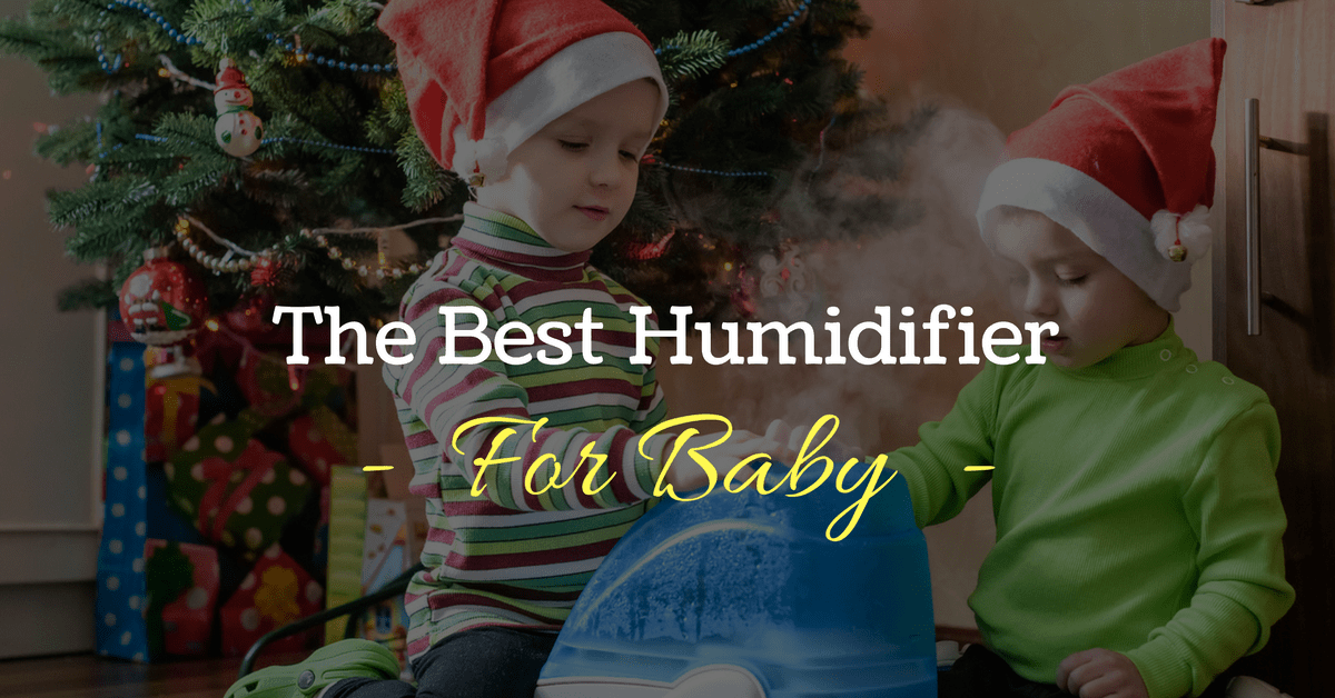The Best Humidifier For Baby – Reviews and Top Picks
