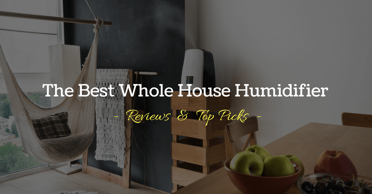 The Best Whole House Humidifier – Reviews and Top Picks