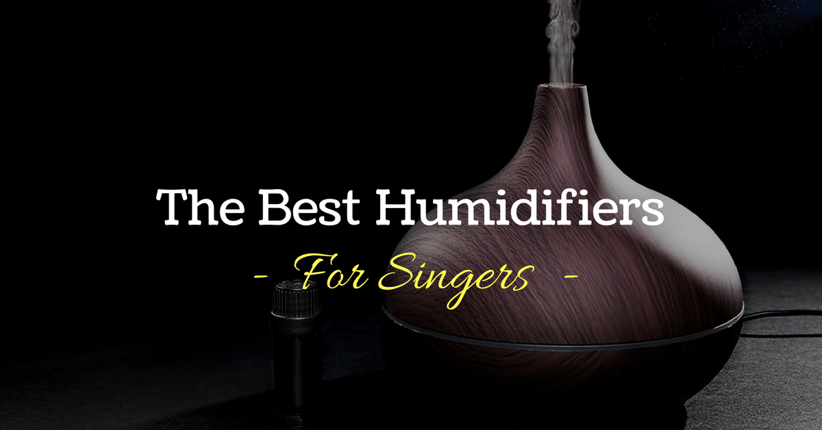 The Best Humidifiers for Singers – Reviews and Top Picks