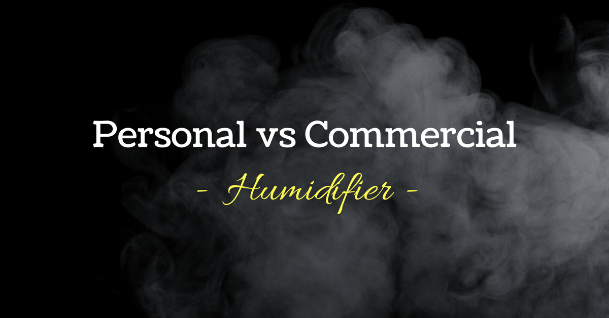 Personal vs Commercial Humidifier: What Is the Best Humidifier to Use Today?